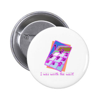I was worth the wait!, girl pinback buttons