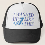 "I Washed Up Like This Trucker Hat<br><div class=""desc"">I Washed Up Like This</div>"