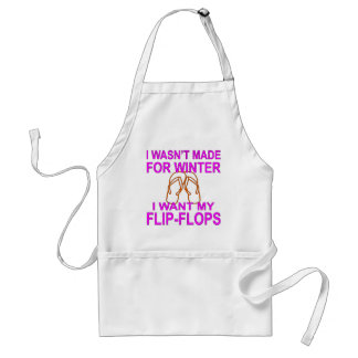 I Wasn't Made For Winter I Want My Flip-Flops © Adult Apron