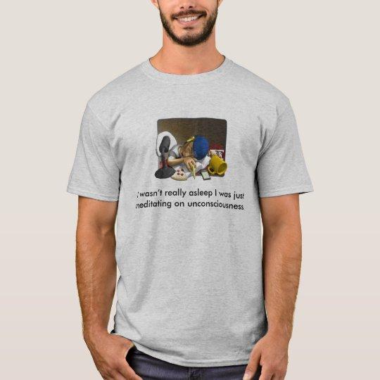 I wasn't really asleep I was just medit... T-Shirt