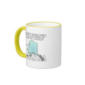 I wasn't born here...Alaska Ringer Coffee Mug