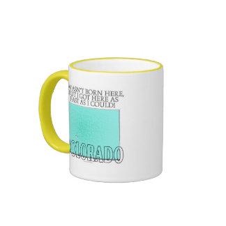 I wasn't born here...Colorado Ringer Coffee Mug