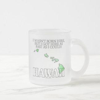 I wasn't born here...Hawaii 10 Oz Frosted Glass Coffee Mug