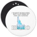 I wasn't born here...Idaho Button
