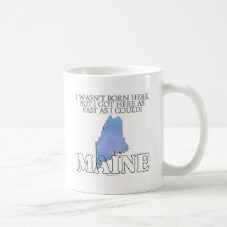 I wasn't born here...Maine Classic White Coffee Mug