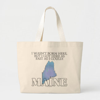 I wasn't born here...Maine Large Tote Bag