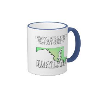 I wasn't born here...Maryland Ringer Coffee Mug