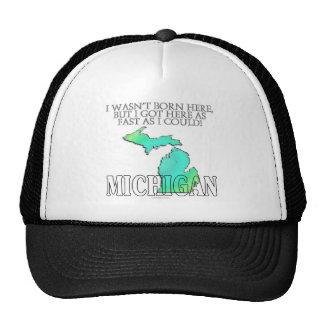 I wasn't born here...Michigan Trucker Hat
