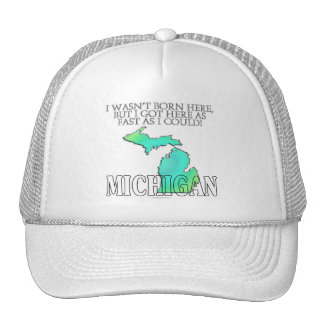 I wasn't born here...Michigan Hats