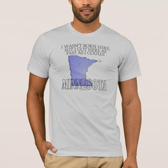 I wasn't born here...Minnesota T-Shirt