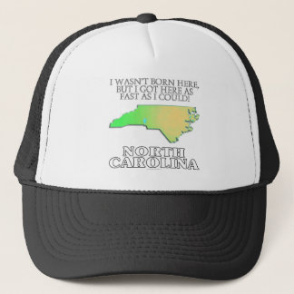 I wasn't born here...North Carolina Trucker Hat