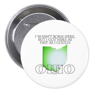 I wasn't born here...Ohio Buttons