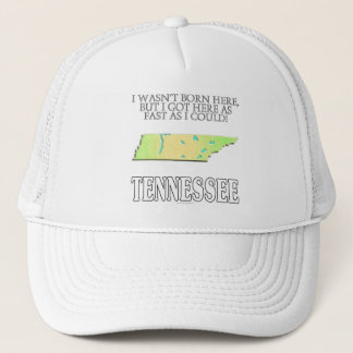 I wasn't born here...Tennessee Trucker Hat