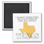 I wasn't born here...Texas Refrigerator Magnet