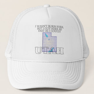 I wasn't born here...Utah Trucker Hat