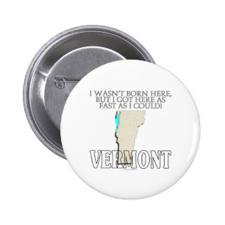 I wasn't born here...Vermont Button