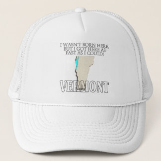 I wasn't born here...Vermont Trucker Hat