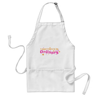 I wasn't born to be ORDINARY Adult Apron