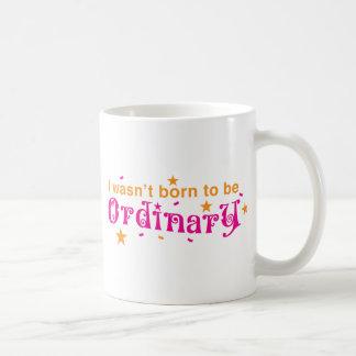 I wasn't born to be ORDINARY Coffee Mug