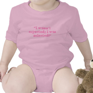 """I wasn't expected; I was selected!"" Baby Bodysuits"