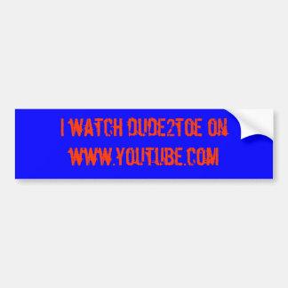i watch dude2toe on www.youtube.com bumper sticker