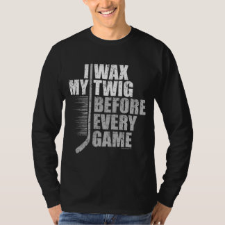 I Wax My Twig (Hockey) T-Shirt