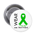 I Wear a Green Ribbon For My Best Friend Buttons