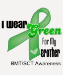 I Wear a Green Ribbon For My Brother BMT/SCT Tshirt