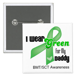 I Wear a Green Ribbon For My Daddy BMT/SCT Pinback Button