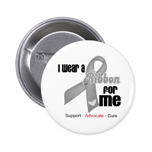 I Wear a Grey Ribbon For Me Button
