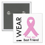 I Wear a Pink Ribbon For My Best Friend Buttons