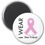 I Wear a Pink Ribbon For My Best Friend Magnet