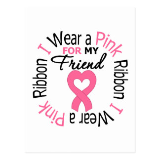 I Wear a Pink Ribbon For My Friend Postcard