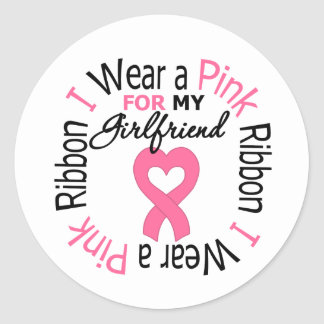I Wear a Pink Ribbon For My Girlfriend Round Sticker