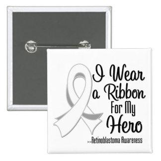 I Wear a Ribbon For My Hero - Retinoblastoma 2 Inch Square Button