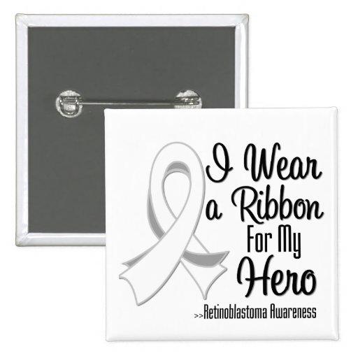 I Wear a Ribbon For My Hero - Retinoblastoma Pinback Buttons