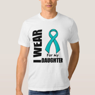 I Wear a Teal Ribbon For My Daughter Shirt