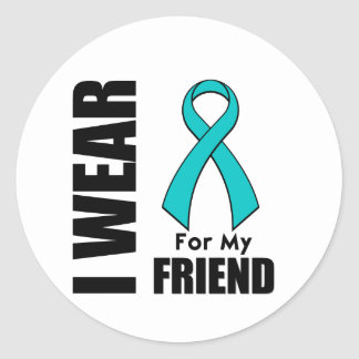 I Wear a Teal Ribbon For My Friend Classic Round Sticker