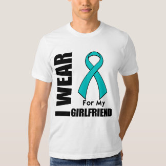 I Wear a Teal Ribbon For My Girlfriend T-shirt