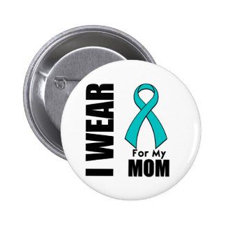I Wear a Teal Ribbon For My Mom Button
