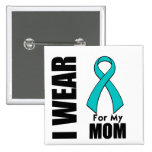 I Wear a Teal Ribbon For My Mom Pinback Buttons
