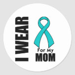 I Wear a Teal Ribbon For My Mom Round Sticker