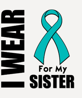 I Wear a Teal Ribbon For My Sister Shirt