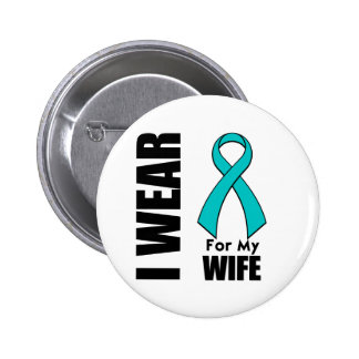 I Wear a Teal Ribbon For My Wife 2 Inch Round Button