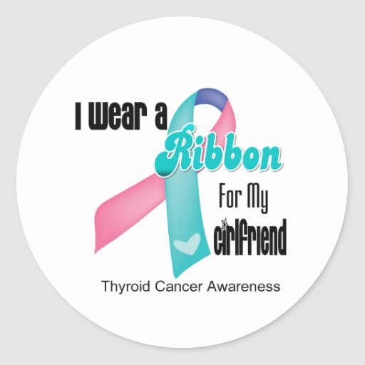 I Wear a Thyroid Cancer Ribbon For My Girlfriend Stickers