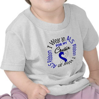 I Wear an ALS Ribbon For My Cousin T Shirts