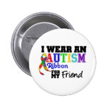 I Wear An Autism Ribbon For My Friend Pinback Buttons