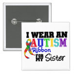 I Wear An Autism Ribbon For My Sister 2 Inch Square Button