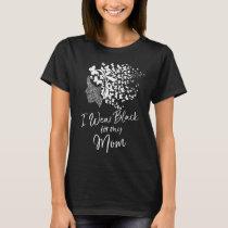 I Wear Black For My Mom Melanoma Awareness Gift T-Shirt