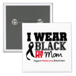 I Wear Black For My Mom Pinback Button